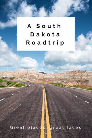 A South Dakota Roadtrip Great places, great faces