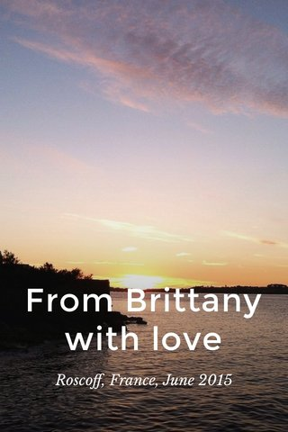 From Brittany with love Roscoff, France, June 2015
