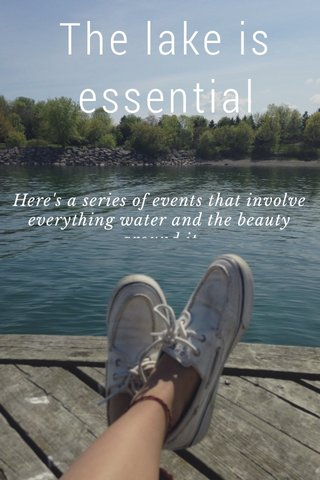 The lake is essential Here's a series of events that involve everything water and the beauty around it