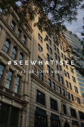 #SEEWHATISEE | 22-28 JUNE 2015 |