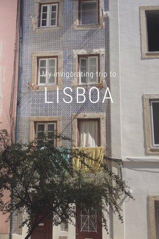LISBOA My invigorating trip to