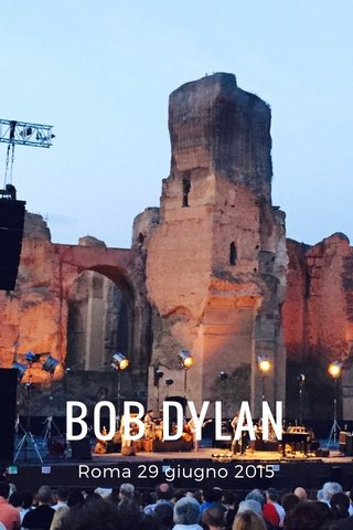 BOB DYLAN Roma 29 giugno 2015