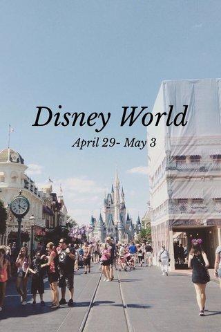 Disney World April 29- May 3
