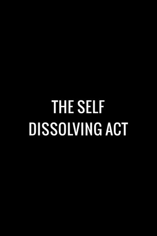 THE SELF DISSOLVING ACT