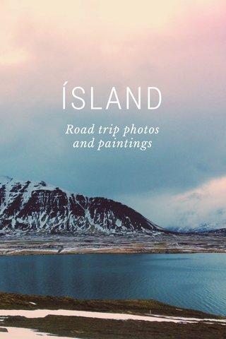 ÍSLAND Road trip photos and paintings