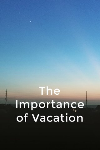 The Importance of Vacation