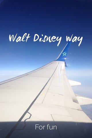 Walt Disney way For fun