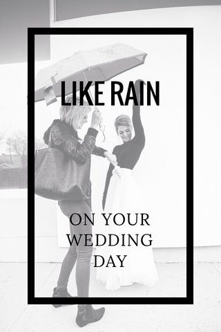 LIKE RAIN ON YOUR WEDDING DAY