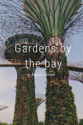Gardens by the bay + bugis street