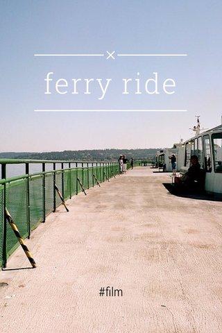 ferry ride #film