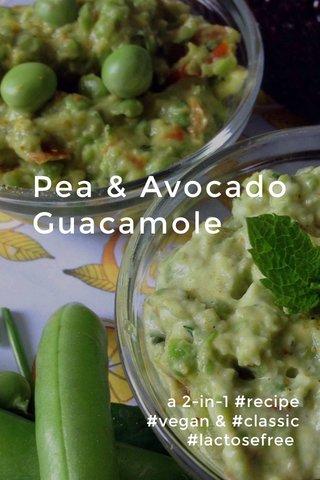 Pea & Avocado Guacamole a 2-in-1 #recipe #vegan & #classic #lactosefree
