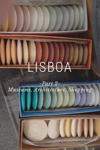 LISBOA -Part 2- Museums, Architecture, Shopping