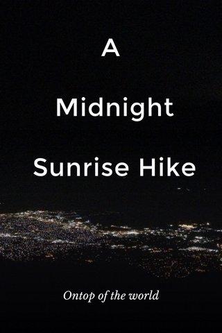 A Midnight Sunrise Hike Ontop of the world