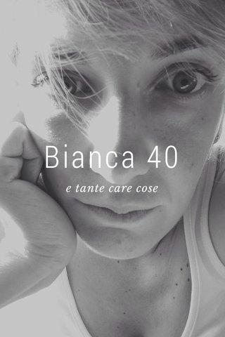 Bianca 40 e tante care cose