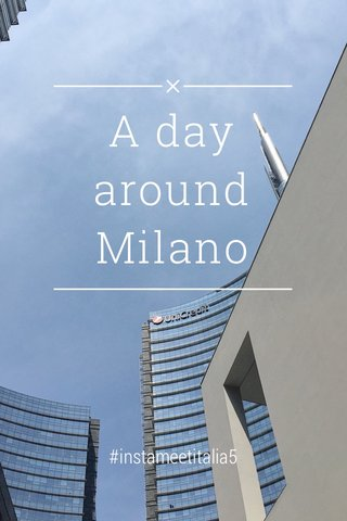 A day around Milano #instameetitalia5