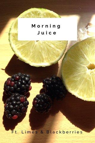 Morning Juice Ft. Limes & Blackberries