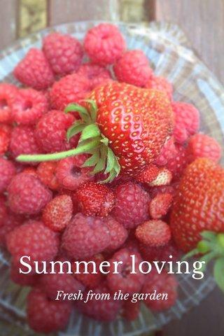 Summer loving Fresh from the garden