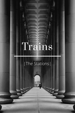 Trains |The Stations|