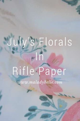 July's Florals In Rifle Paper www.maladybelle.com