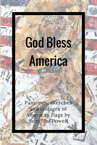 God Bless America Paintings, sketches and collages of American flags by Suzy 'Pal'Powell