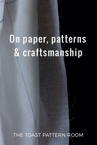 On paper, patterns & craftsmanship THE TOAST PATTERN ROOM
