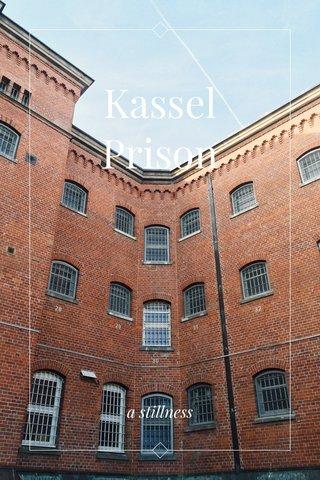 Kassel Prison a stillness