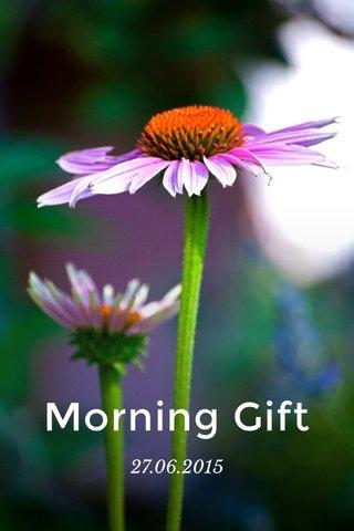 Morning Gift 27.06.2015