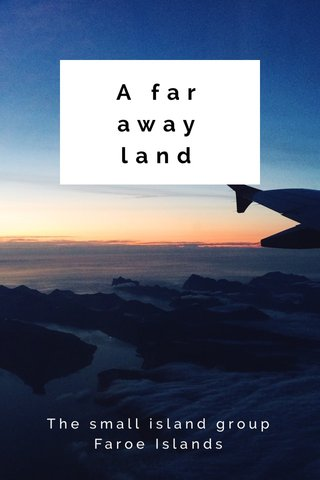 A far away land The small island group Faroe Islands