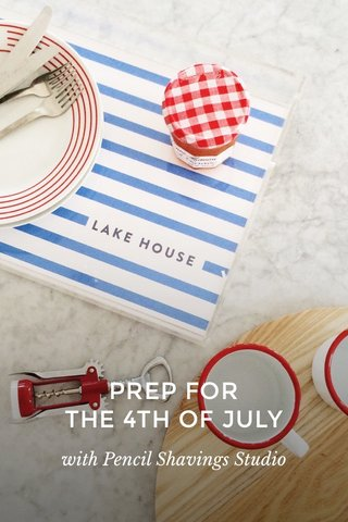PREP FOR THE 4TH OF JULY with Pencil Shavings Studio