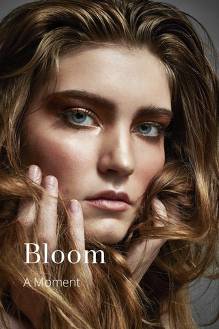 Bloom A Moment
