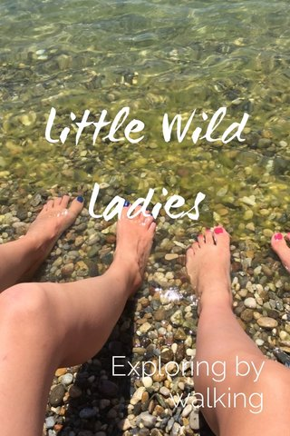 Little Wild Ladies Exploring by walking