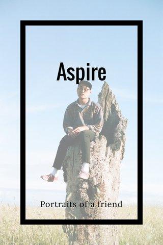 Aspire Portraits of a friend