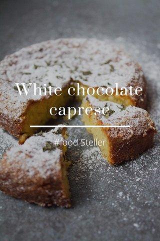 White chocolate caprese #food Steller