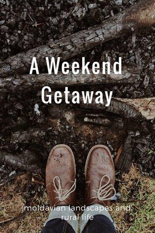 A Weekend Getaway moldavian landscapes and rural life
