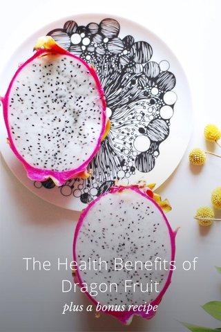 The Health Benefits of Dragon Fruit plus a bonus recipe