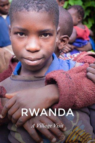 RWANDA A Village Visit