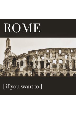 ROME [ if you want to ]