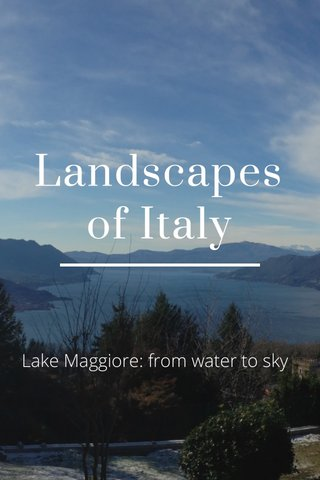 Landscapes of Italy Lake Maggiore: from water to sky