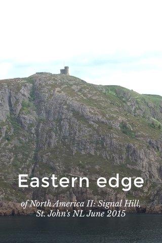 Eastern edge of North America II: Signal Hill, St. John's NL June 2015