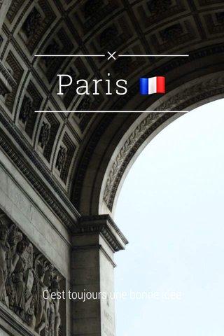 Paris 🇫🇷 C'est toujours une bonne idée