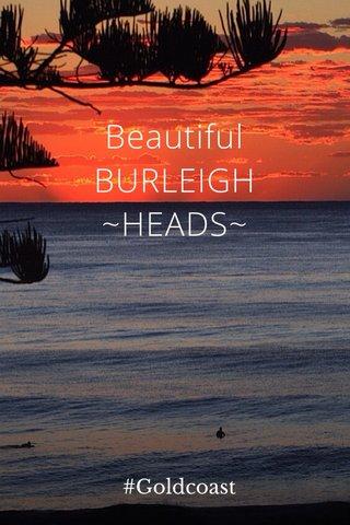 Beautiful BURLEIGH ~HEADS~ #Goldcoast