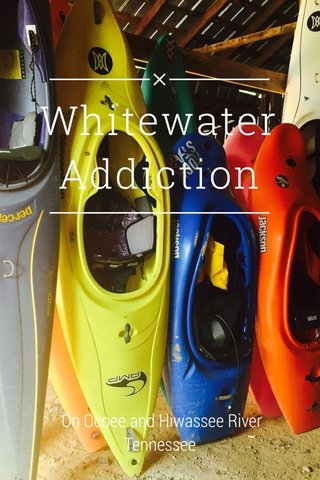 Whitewater Addiction On Ocoee and Hiwassee River Tennessee
