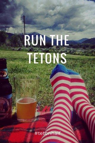 RUN THE TETONS #tetonhalf