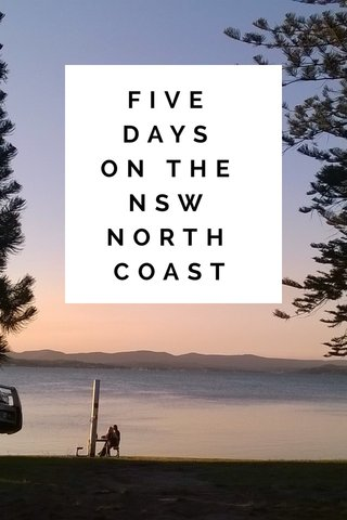 FIVE DAYS ON THE NSW NORTH COAST