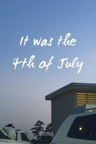 It was the 4th of July 2015