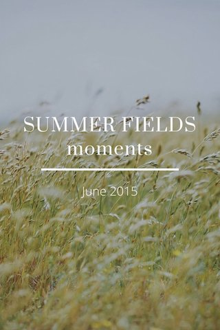 SUMMER FIELDS moments June 2015