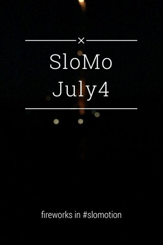 SloMo July4 fireworks in #slomotion