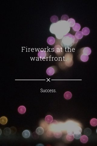 Fireworks at the waterfront. Success.