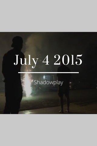July 4 2015 Shadowplay
