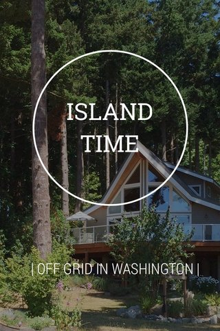 ISLAND TIME | OFF GRID IN WASHINGTON |